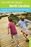 Fun with the Family North Carolina, 7th: Hundreds of Ideas for Day Trips with the Kids (Fun with the Family Series)