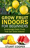 Grow Fruit Indoors For Beginners: Surprisingly Exotic Fruits That Can Grow Indoors! (beginners gardening, grow fruits indoors, urban farm, indoor gardening, ... organic fruit grow, grow exotic fruit,)