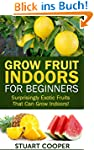 Grow Fruit Indoors For Beginners: Sur...