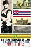 img - for Restoring the Kingdom of Hawaii: The Kanaka Maoli Route to Independence book / textbook / text book
