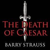 The Death of Caesar: The Story of History's Most Famous Assassination | [Barry Strauss]