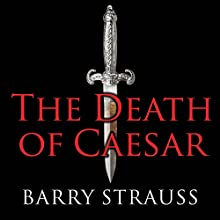 The Death of Caesar: The Story of History's Most Famous Assassination (       UNABRIDGED) by Barry Strauss Narrated by Robertson Dean