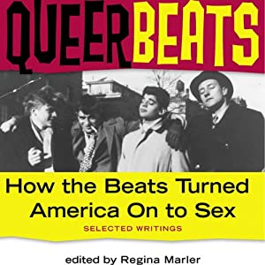 Queer Beats: How the Beats Turned America On to Sex | [Regina Marler (editor)]
