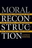 Moral Reconstruction: Christian Lobbyists and the Federal Legislation of Morality, 1865-1920