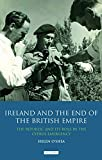 Ireland and the End of the British Empire: The Republic and its Role in the Cyprus Emergency (International Library of Historical Studies)