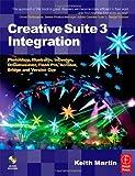 echange, troc Keith Martin - Create Suite 3 Integration: Photoshop, Illustrator, Indesign, Dreamweaver, Flash Pro, Acrobat, . . .