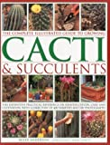 The Complete Illustrated Guide to Growing Cacti and Succulents