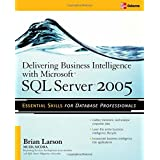 Delivering Business Intelligence with Microsoft SQL Server 2005: Utilize Microsoft's Data Warehousing, Mining & Reporting Tools to Provide Critical Intelligence to A ~ Brian Larson