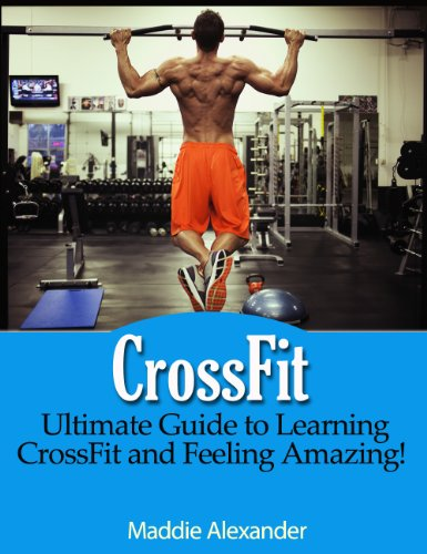 CrossFit: Ultimate Guide to CrossFit Training and Feeling Amazing with CrossFit Workouts!
