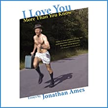I Love You More Than You Know: Essays Audiobook by Jonathan Ames Narrated by Jonathan Ames