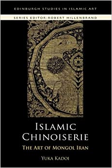 Amazon.com: Islamic Chinoiserie: The Art of Mongol Iran (Edinburgh