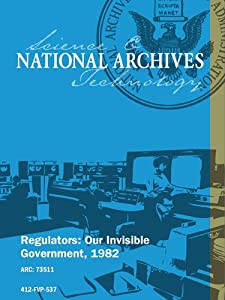 REGULATORS: OUR INVISIBLE GOVERNMENT, 1982