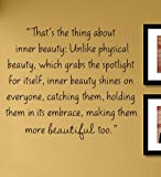 That's the thing about inner beauty: Unlike physical beauty, which grabs the spotlight for itself, inner beauty shines on everyone, catching them, holding them in its embrace, making them more beautiful too. Vinyl Wall Decals Quotes Sayings Words Art Decor Lettering Vinyl Wall Art Inspirational Uplifting