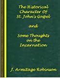 img - for The Historical Character Of St. John's Gospel and Some Thoughts On The Incarnation book / textbook / text book