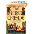 The First Crusade: A New History: The Roots of Conflict between Christianity and Islam