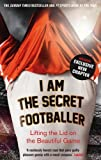 I Am The Secret Footballer: Lifting the Lid on the Beautiful Game by Anon. Anon ( 2013 ) Paperback Anon. Anon