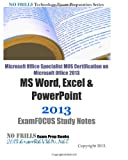 ExamREVIEW Microsoft Office Specialist MOS Certification on Microsoft Office 2013 MS Word, Excel & PowerPoint 2013 ExamFOCUS Study Notes