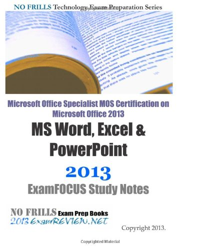 Microsoft Office Specialist Mos Certification On Microsoft Office 2013 Ms Word, Excel & Powerpoint 2013 Examfocus Study Notes