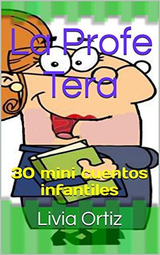 La Profe Tera: 30 mini cuentos infantiles