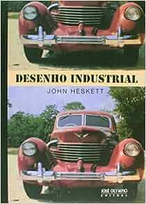 Desenho Industrial: John Heskett: 9788503006071: Amazon