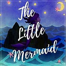 The Little Mermaid | Livre audio Auteur(s) : Adelina Hill Narrateur(s) : Raquel Beattie