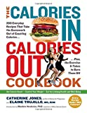 The Calories In, Calories Out Cookbook: 200 Everyday Recipes That Take the Guesswork Out of Counting Calories - Plus, the Exercise It Takes to Burn Them Off