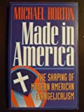 Made in America: The Shaping of Modern American Evangelicalism (0801044022) by Horton, Michael Scott