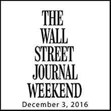 Weekend Journal 12-03-2016 Newspaper / Magazine by  The Wall Street Journal Narrated by  The Wall Street Journal