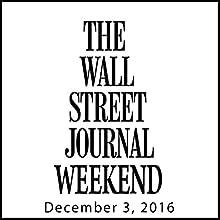 Weekend Journal 12-03-2016 Magazine Audio Auteur(s) :  The Wall Street Journal Narrateur(s) :  The Wall Street Journal