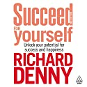 Succeed for Yourself (       UNABRIDGED) by Richard Denny Narrated by Richard Denny