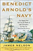 Amazon.com: Benedict Arnold's Navy: The Ragtag Fleet That Lost the Battle of Lake Champlain but Won the American Revolution (9780071468060): James Nelson: Books