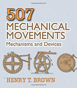 507 Mechanical Movements: Mechanisms and Devices (Dover Science Books) from Dover Publications