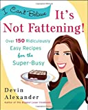 img - for I Can't Believe It's Not Fattening!: Over 150 Ridiculously Easy Recipes for the Super Busy book / textbook / text book