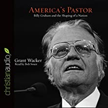 America's Pastor: Billy Graham and the Shaping of a Nation (       UNABRIDGED) by Grant Wacker Narrated by Bob Sauer
