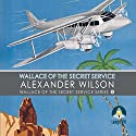 Wallace of the Secret Service: Wallace of the Secret Service Series, Book 3 Audiobook by Alexander Wilson Narrated by David Timson