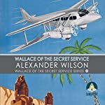Wallace of the Secret Service: Wallace of the Secret Service Series, Book 3 | Alexander Wilson