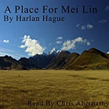 A Place for Mei Lin Audiobook by Harlan Hague Narrated by Chris Abernathy