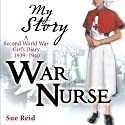 My Story: War Nurse (       UNABRIDGED) by Sue Reid Narrated by Carol Drinkwater