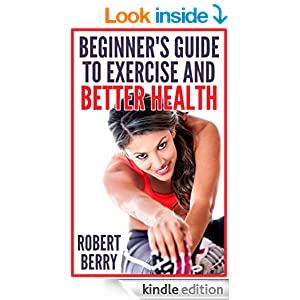 Exercise: A Beginner's Guide to Exercise and Better Health