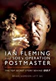 IAN FLEMING AND SOES OPERATION POSTMASTER: The Top Secret Story behind 007