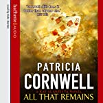 All That Remains: Kay Scarpetta, Book 3 (       ABRIDGED) by Patricia Cornwell Narrated by Kate Burton