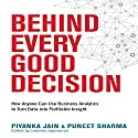 Behind Every Good Decision: How Anyone Can Use Business Analytics to Turn Data into Profitable Insight (       UNABRIDGED) by Piyanka Jain, Puneet Sharma Narrated by Karen Saltus