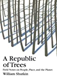 img - for A Republic of Trees: Field Notes on People, Place, and the Planet book / textbook / text book