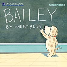 Bailey (       UNABRIDGED) by Harry Bliss Narrated by Kirby Heyborne