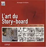 L'art du Story-board : Cin�ma, Publicit�, Animation, Jeux vid�o, Clips