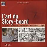 echange, troc Guiseppe Cristiano - L'art du Story-board : Cinéma, Publicité, Animation, Jeux vidéo, Clips
