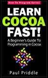 Learn Cocoa Fast! - A Beginner�fs Guide To Programming in Cocoa (How To Program Series) (English Edition)