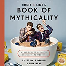 Rhett & Link's Book of Mythicality: A Field Guide to Curiosity, Creativity, and Tomfoolery Audiobook by  Rhett & Link Narrated by  Rhett & Link