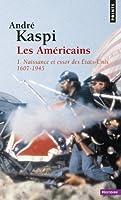 Les Américains : Tome 1, Naissance et essor des Etats-Unis (1607-1945)