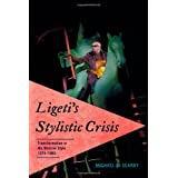 Ligeti's Stylistic Crisis: Transformation in His Musical Style, 1974-1985by Michael D. Searby